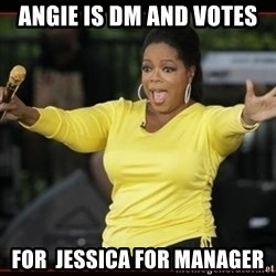 Overly-Excited Oprah!!!  - Angie is DM and votes For  Jessica for manager