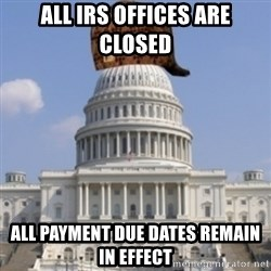 Scumbag Congress - All IRS Offices Are Closed All Payment Due Dates Remain in Effect