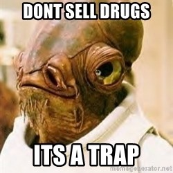 Its A Trap - Dont sell drugs its a trap