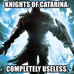 Dark Souls Dreamagus - Knights of Catarina.  Completely useless.