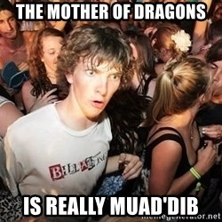 Sudden Realization Ralph - the mother of dragons is really muad'dib