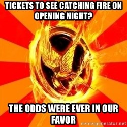 Typical fan of the hunger games - Tickets to see Catching Fire on opening night? The odds were ever in our favor