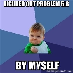 Success Kid - Figured out problem 5.6  by myself