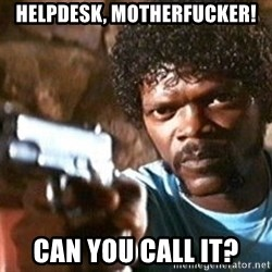 Pulp Fiction - Helpdesk, motherfucker! Can you call it?
