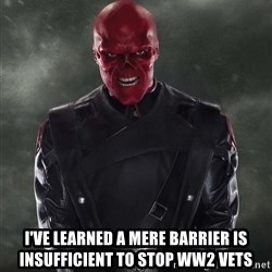 Shutdown Red Skull -  I've learned a mere barrier is insufficient to stop WW2 vets