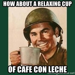 deceptively friendly vet - How about a relaxing cup OF CAFE CON LECHE