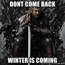 Eddard Stark - Dont come back Winter is coming