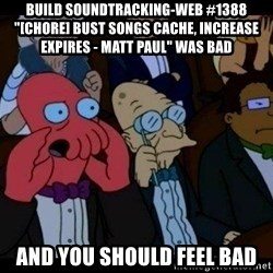 """Zoidberg - BUILD soundtracking-web #1388 """"[CHORE] bust songs cache, increase expires - Matt Paul"""" WAS BAD AND YOU SHOULD FEEL BAD"""