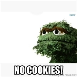 Oscar the grouch meme -  NO COOKIES!