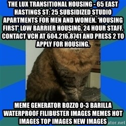 AMBER DTES VANCOUVER - The Lux Transitional Housing - 65 East Hastings St: 25 subsidized studio apartments for men and women. 'Housing First' low barrier housing. 24 hour staff. Contact VCH at 604.216.8741 and press 2 to apply for housing. Meme Generator bozzo 0-3 barilla waterproof filibuster Images Memes Hot Images Top Images New Images