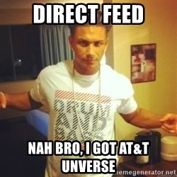 Drum And Bass Guy - direct feed Nah bro, I got at&t unverse