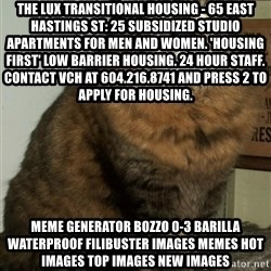 ZOE GREAVES DTES VANCOUVER - The Lux Transitional Housing - 65 East Hastings St: 25 subsidized studio apartments for men and women. 'Housing First' low barrier housing. 24 hour staff. Contact VCH at 604.216.8741 and press 2 to apply for housing. Meme Generator bozzo 0-3 barilla waterproof filibuster Images Memes Hot Images Top Images New Images
