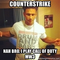 Drum And Bass Guy - counterstrike nah bro, I play call of duty MW3