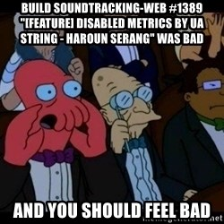 """Zoidberg - BUILD soundtracking-web #1389 """"[FEATURE] Disabled Metrics by UA String - Haroun Serang"""" WAS BAD AND YOU SHOULD FEEL BAD"""