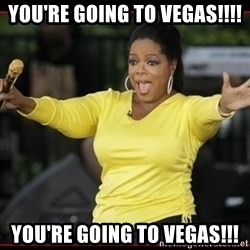 Overly-Excited Oprah!!!  - you're going to vegas!!!! you're going to vegas!!!