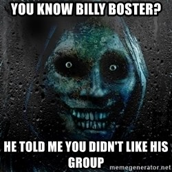 Uninvited house guest - You Know Billy Boster? He Told Me You Didn't Like His Group