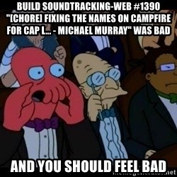 """Zoidberg - BUILD soundtracking-web #1390 """"[CHORE] Fixing the names on campfire for cap l... - Michael Murray"""" WAS BAD AND YOU SHOULD FEEL BAD"""