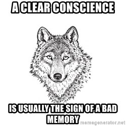 Sarcastic Wolf - A clear conscience  is usually the sign of a bad memory