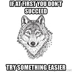 Sarcastic Wolf - If at first you don't succeed try something easier