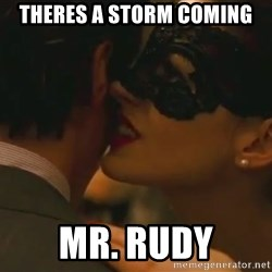 Storm Coming - Theres a Storm Coming Mr. Rudy