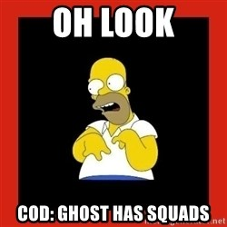 Homer retard - oh look COD: ghost has squads