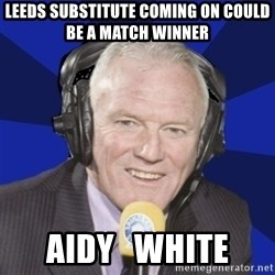 Optimistic Eddie Gray  - Leeds substitute coming on could be a match winner Aidy   White