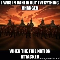 until the fire nation attacked. - I was in Dahlia but everything changed when the Fire Nation attacked