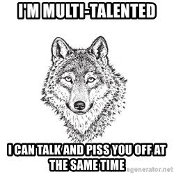 Sarcastic Wolf - I'm multi-talented I can talk and piss you off at the same time