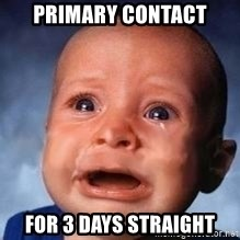 Very Sad Kid - primary contact for 3 days straight