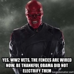Shutdown Red Skull -  Yes, ww2 vets, the fences are wired now. be thankful obama did not electrify them