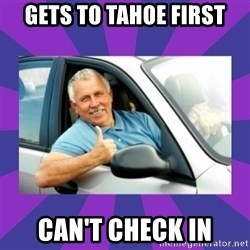 Perfect Driver - Gets to Tahoe first Can't check in