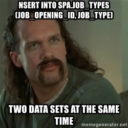 Lawrence - Office Space - NSERT INTO spa.job_types (job_opening_id, job_type) Two data sets at the same time