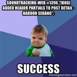 "Success Kid - soundtracking-web #1396 ""[BUG] Added Header Partials to Post Detail - Haroun Serang"":  success"