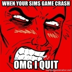 Rage Face - when your Sims game crash OMG I QUIT