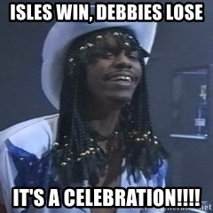 Rick James It's A celebration - Isles Win, Debbies Lose It's a Celebration!!!!