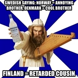 FinnishProblems - Swedish saying: Norway = Annoying brother, Denmark = Cool brother Finland = retarded cousin