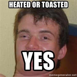 10guy - heated or toasted yes