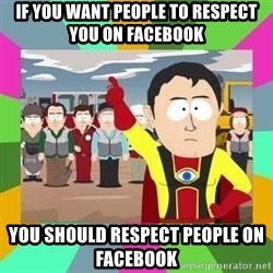 Captain  Obvious South Park - If you want people to respect you on Facebook You should respect people on Facebook