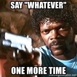 """Pulp Fiction - Say """"whatever""""  One more time"""