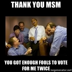 obama laughing  - Thank you MSM You got enough fools to vote for me twice