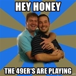 Stanimal - Hey honey The 49er's are playing