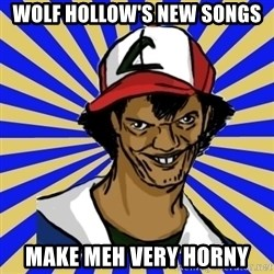 creepy ash - Wolf Hollow's new songs  Make meh very horny