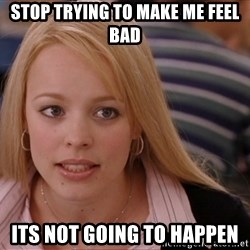 RachelMcAdams-Stop Trying - Stop trying to make me feel bad Its not going to happen