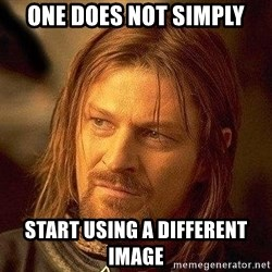 Boromir - one does not simply start using a different image