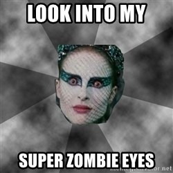 Black Swan Eyes - look into my  super zombie eyes