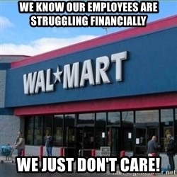 Walmart pay - We know our employees are struggling financially We just don't care!