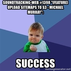 "Success Kid - soundtracking-web #1398 ""[FEATURE] Upload sitemaps to s3 - Michael Murray"":  success"