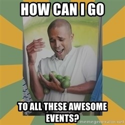 Why can't I hold all these limes - how can I go to all these awesome events?