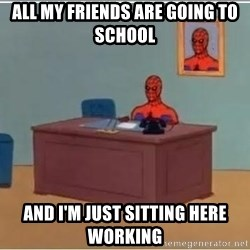 Spiderman Desk - All my friends are going to school And I'm just sitting here working