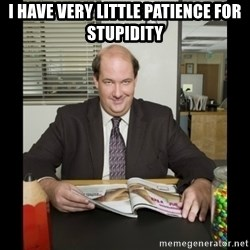 Kevin Malone (the office) - I Have Very Little Patience for Stupidity
